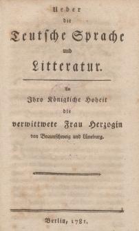 Ueber die Teutsche Sprache und Litteratur. An Ihro Königliche Hoheit die verwittwete Frau Herzogin von Braunschweig und Lüneburg