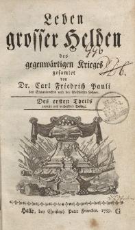 Leben grosser Helden des gegenwärtigen Krieges gesamlet von Dr. Carl Friedrich Pauli […] Des ersten Theils […]