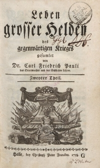 Leben grosser Helden des gegenwärtigen Krieges gesamlet von Dr. Carl Friedrich Pauli […] Zweyter Theil