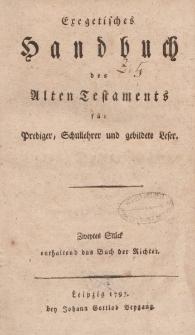 Exegetisches Handbuch des Alten Testaments für Prediger, Schullehrer und gebildete Leser. Zweytes Stück enthaltend das Buch der Richter