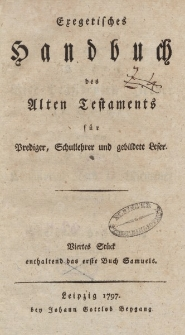 Exegetisches Handbuch des Alten Testaments für Prediger, Schullehrer und gebildete Leser. Viertes Stück enthaltend das erste Buch Samuels