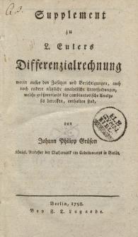 Supplement zu L. Eulers Differenzialrechnung worin ausser den Zusätzen und Berichtigungen, auch noch andere nützliche analytische Untersuchungen, welche größtentheils die combinatorische Analysis betreffen, enthalten sind […]