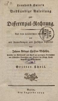 Leonhard Euler's Vollständige Anleitung zur Differenzial-Rechnung. Aus dem Lateinischen übersetzt und mit Anmerkungen und Zusätzen begleitet von Johann Andreas Christian Michelsen […] Dritter Theil
