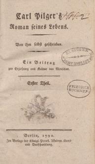 Carl Pilger's Roman seines Lebens. Von ihm selbst geschrieben. Ein Beitrag zur Erziehung und Kultur des Menschen. Erster Theil