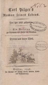 Carl Pilger's Roman seines Lebens. Von ihm selbst geschrieben. Ein Beitrag zur Erziehung und Kultur des Menschen.Dritter und letzter Theil