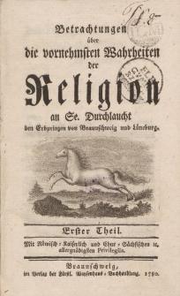 Betrachtungen über die vornehmsten Wahrheiten der Religion an Se. Durchlaucht den Erbprinzen von Braunschweig und Lüneburg. Erster Theil