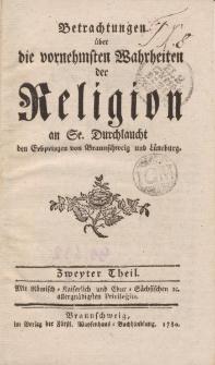 Betrachtungen über die vornehmsten Wahrheiten der Religion an Se. Durchlaucht den Erbprinzen von Braunschweig und Lüneburg. Zweiter Theil