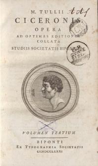 M. Tullii Ciceronis Opera ad optimas editiones collata […] volumen tertium