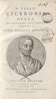 M. Tullii Ciceronis Opera ad optimas editiones collata […] volumen quintum