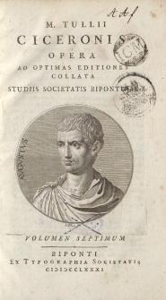 M. Tullii Ciceronis Opera ad optimas editiones collata […] volumen septimum