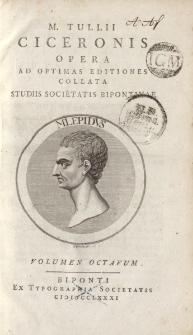 M. Tullii Ciceronis Opera ad optimas editiones collata […] volumen octavum