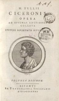 M. Tullii Ciceronis Opera ad optimas editiones collata […] volumen decimum
