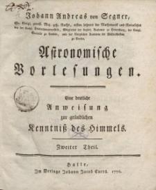 Johann Andreas von Segner […] Astronomische Vorlesungen. Eine deutliche Anweisung zur gründlichen Kenntniss des Himmels. Zweiter Theil