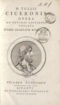 M. Tullii Ciceronis Opera ad optimas editiones collata […] volumen undecimum