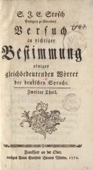 S.J.E. Stosch […] Versuch in richtiger Bestimmumg einiger gleichbedeutenden Wörter der deutschen Sprache. Zweiter Theil