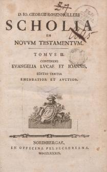 D. Io. Georgii Rosenmülleri Scholia in Novum Testamentum. Tomus II. Continens Evangelia Lucae et Ioannis […]