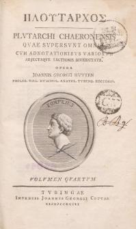 ΠΛOϓΤΑΡΧOΣ Plutarchi Chaeronensis, quae supersunt omnia [ …] Volumen quartum