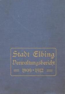 Verwaltungsbericht der Stadt Elbing : 1909-1912