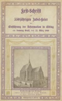 Fest-Schrift zur 350jährigen Jubel-Feier der Einführung der Reformation in Elbing am Sonntag Oculi, den 22. März 1908