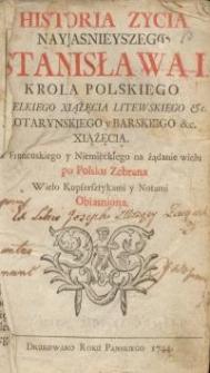 Historia zycia nayjasnieyszego Stanisława I. Krola Polskiego Wielkiego Xiążęcia Litewskiego, Lotarynskiego y Barskiego...