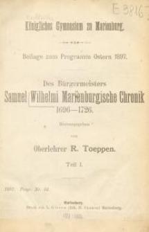 Des Bürgermeisters Samuel Wilhelmi Marienburgische Chronik 1696-1726. Teil : 1
