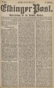 Elbinger Post, Nr.93 Sonntag 22 April 1877, 4 Jh