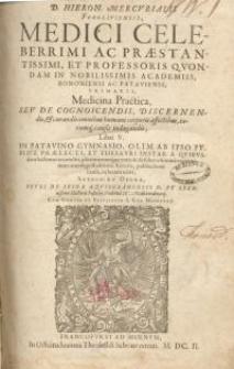 Medici celeberrimi ac praestantissimi, et professoris quondam in nobilissimis academiis…Medicina practica seu de...