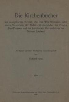 Die Kirchenbücher der evangelischen Kirchen Ost- und Westpreussens, nebst einem Verzeichnis der Militär-Kirchenbücher ...