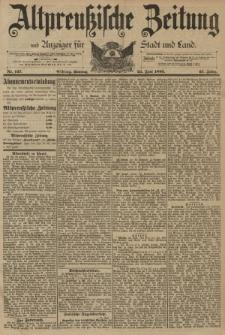 Altpreussische Zeitung, Nr. 147 Sonntag 25 Juni 1893, 45. Jahrgang